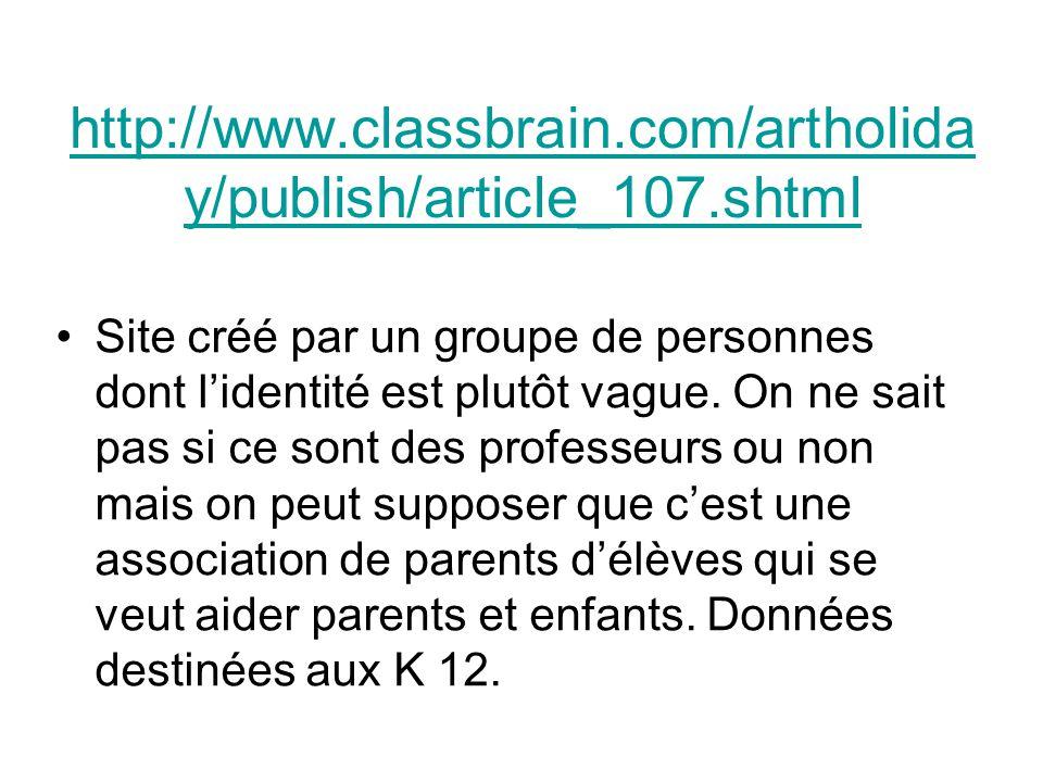 http://www.classbrain.com/artholida y/publish/article_107.shtml Site créé par un groupe de personnes dont l'identité est plutôt vague. On ne sait pas