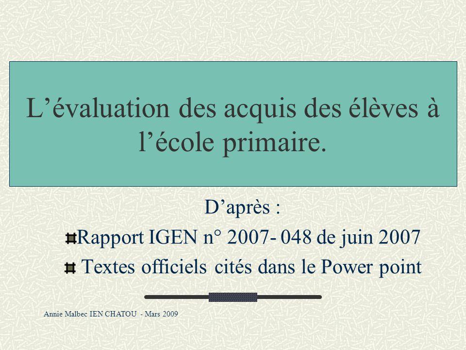 L'évaluation des acquis des élèves à l'école primaire. D'après : Rapport IGEN n° 2007- 048 de juin 2007 Textes officiels cités dans le Power point Ann
