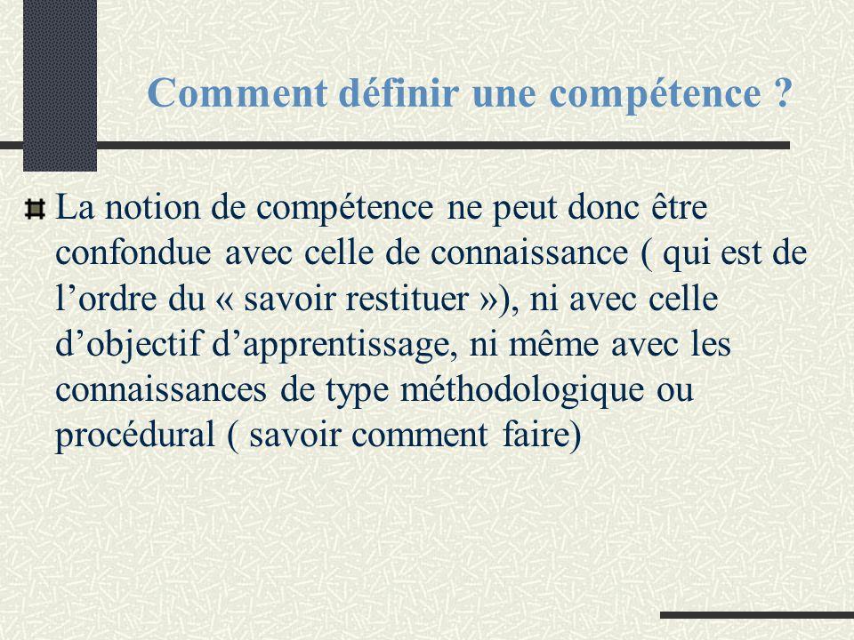 Comment définir une compétence ? La notion de compétence ne peut donc être confondue avec celle de connaissance ( qui est de l'ordre du « savoir resti