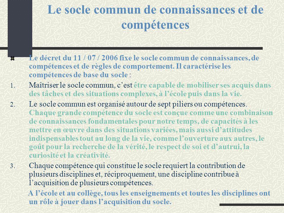 Le socle commun de connaissances et de compétences Le décret du 11 / 07 / 2006 fixe le socle commun de connaissances, de compétences et de règles de c