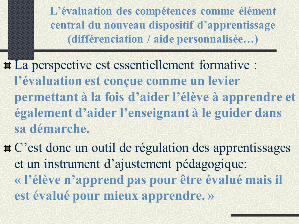 L'évaluation des compétences comme élément central du nouveau dispositif d'apprentissage (différenciation / aide personnalisée…) La perspective est es