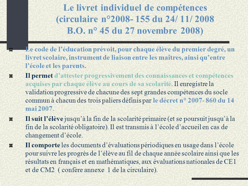 Le livret individuel de compétences (circulaire n°2008- 155 du 24/ 11/ 2008 B.O. n° 45 du 27 novembre 2008) Le code de l'éducation prévoit, pour chaqu