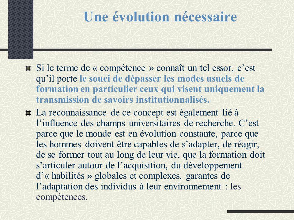 Une évolution nécessaire Si le terme de « compétence » connaît un tel essor, c'est qu'il porte le souci de dépasser les modes usuels de formation en p
