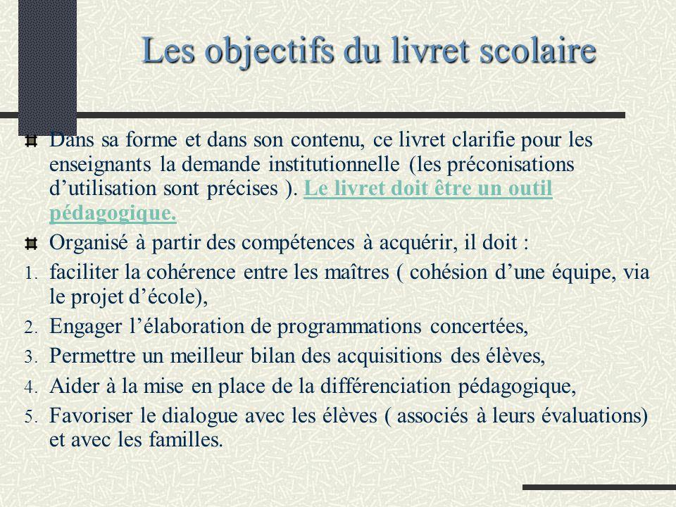 Les objectifs du livret scolaire Dans sa forme et dans son contenu, ce livret clarifie pour les enseignants la demande institutionnelle (les préconisa