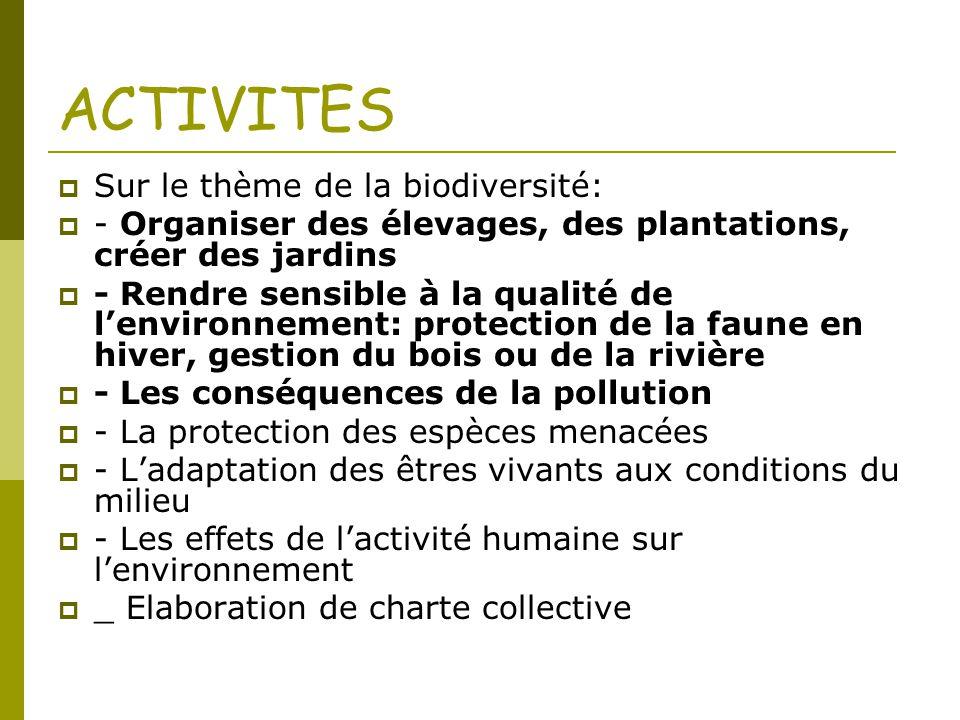 ACTIVITES  Sur le thème de la biodiversité:  - Organiser des élevages, des plantations, créer des jardins  - Rendre sensible à la qualité de l'envi