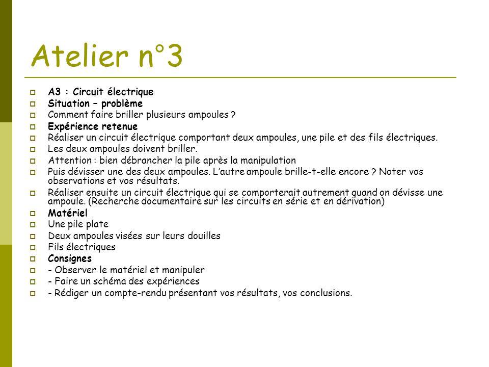 Atelier n°3  A3 : Circuit électrique  Situation – problème  Comment faire briller plusieurs ampoules ?  Expérience retenue  Réaliser un circuit é