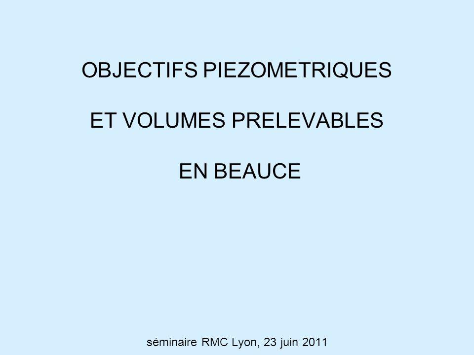 OBJECTIFS PIEZOMETRIQUES ET VOLUMES PRELEVABLES EN BEAUCE séminaire RMC Lyon, 23 juin 2011