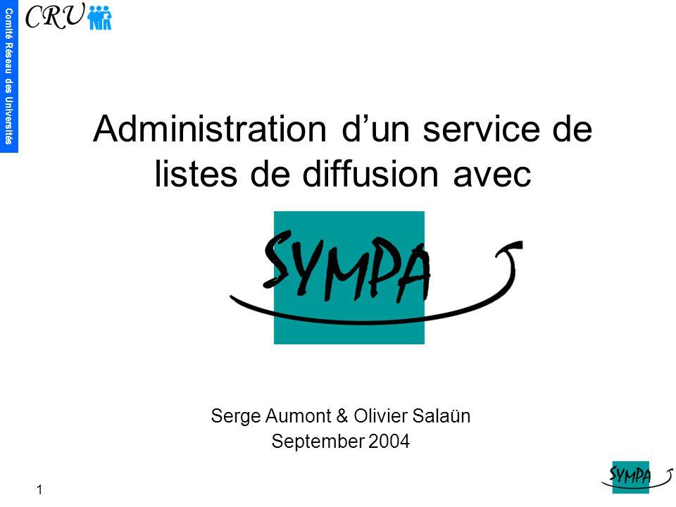 Comité Réseau des Universités 1 Administration d'un service de listes de diffusion avec Serge Aumont & Olivier Salaün September 2004