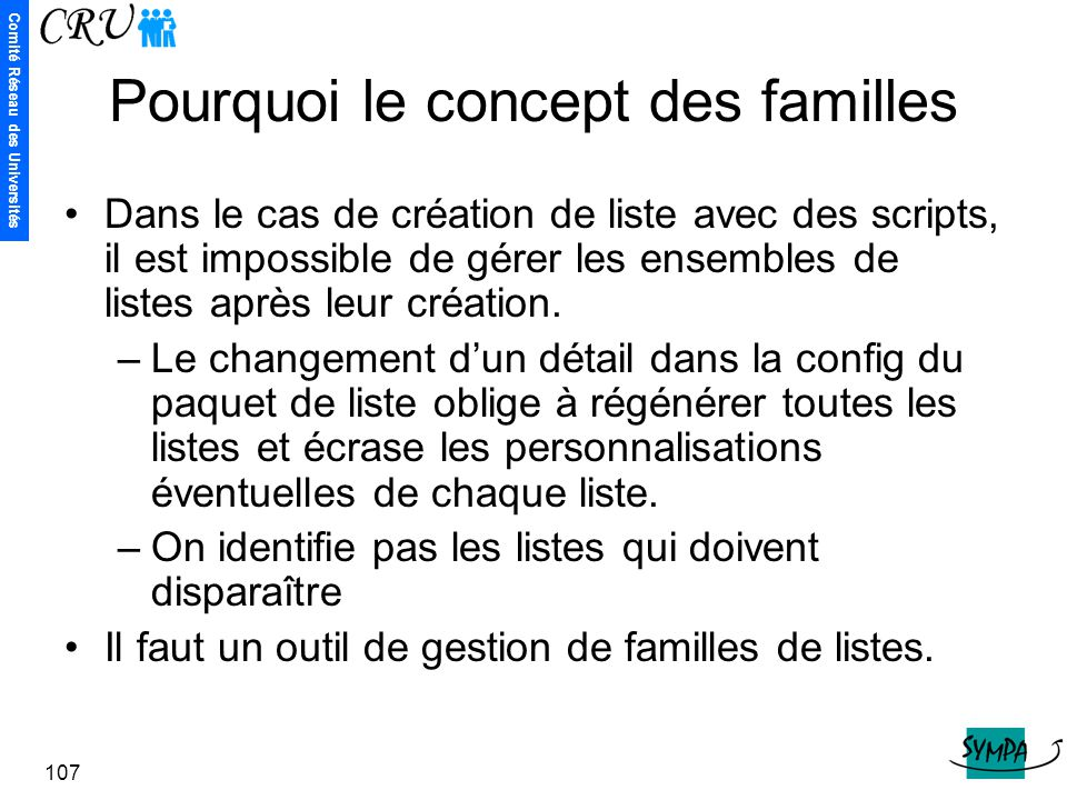 Comité Réseau des Universités 107 Pourquoi le concept des familles Dans le cas de création de liste avec des scripts, il est impossible de gérer les e