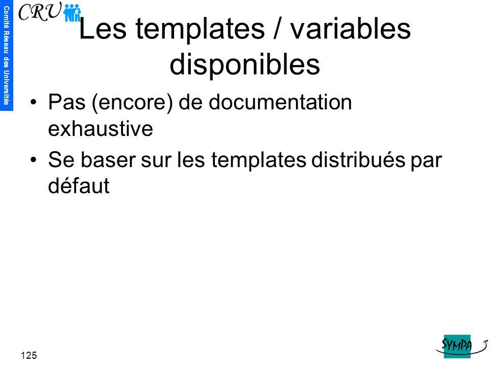 Comité Réseau des Universités 125 Les templates / variables disponibles Pas (encore) de documentation exhaustive Se baser sur les templates distribués
