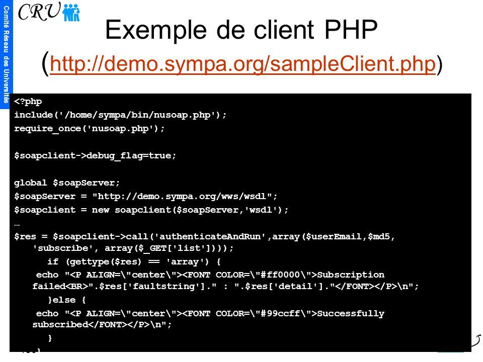 Comité Réseau des Universités 136 Exemple de client PHP ( http://demo.sympa.org/sampleClient.php) http://demo.sympa.org/sampleClient.php <?php include