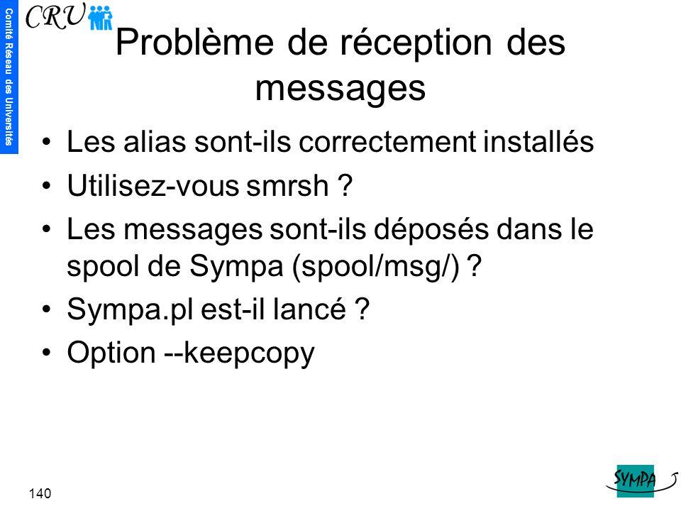 Comité Réseau des Universités 140 Problème de réception des messages Les alias sont-ils correctement installés Utilisez-vous smrsh ? Les messages sont