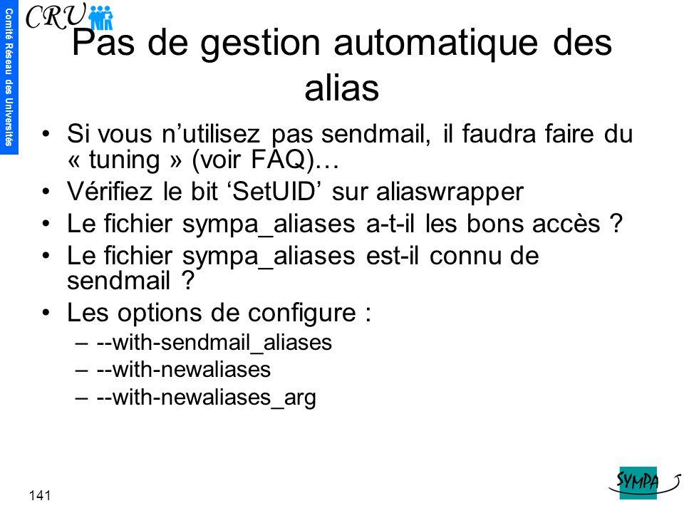 Comité Réseau des Universités 141 Pas de gestion automatique des alias Si vous n'utilisez pas sendmail, il faudra faire du « tuning » (voir FAQ)… Véri