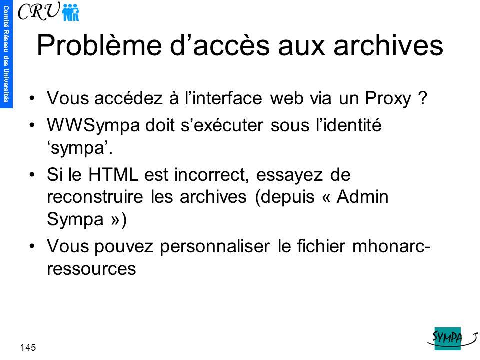 Comité Réseau des Universités 145 Problème d'accès aux archives Vous accédez à l'interface web via un Proxy ? WWSympa doit s'exécuter sous l'identité