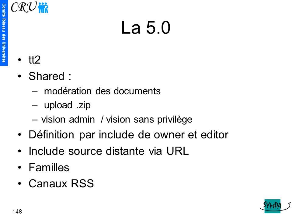 Comité Réseau des Universités 148 La 5.0 tt2 Shared : – modération des documents – upload.zip –vision admin / vision sans privilège Définition par inc