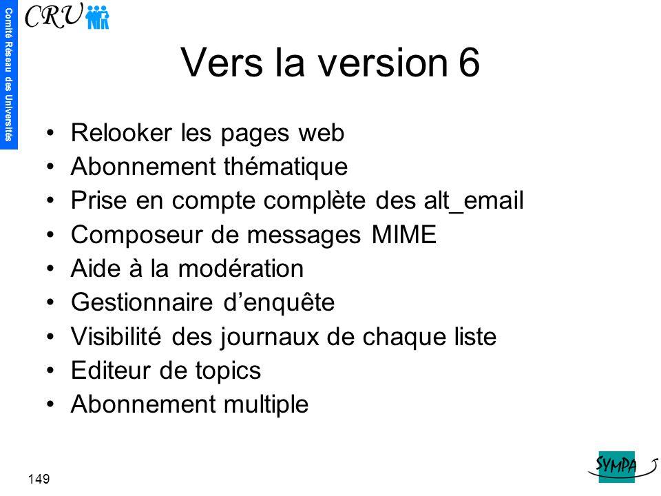 Comité Réseau des Universités 149 Vers la version 6 Relooker les pages web Abonnement thématique Prise en compte complète des alt_email Composeur de m