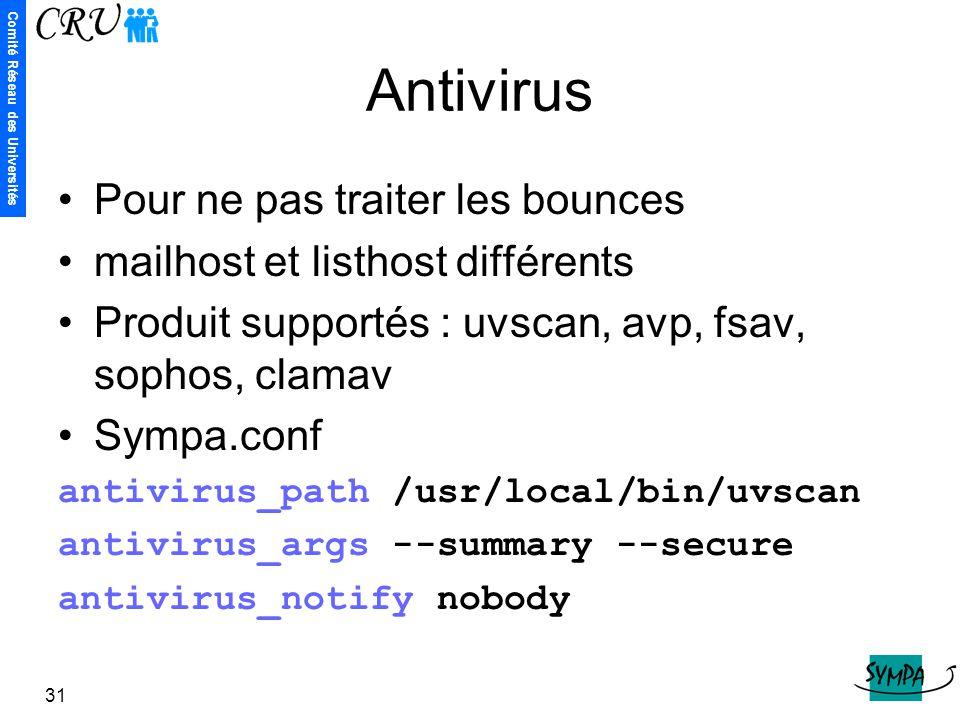 Comité Réseau des Universités 31 Antivirus Pour ne pas traiter les bounces mailhost et listhost différents Produit supportés : uvscan, avp, fsav, soph