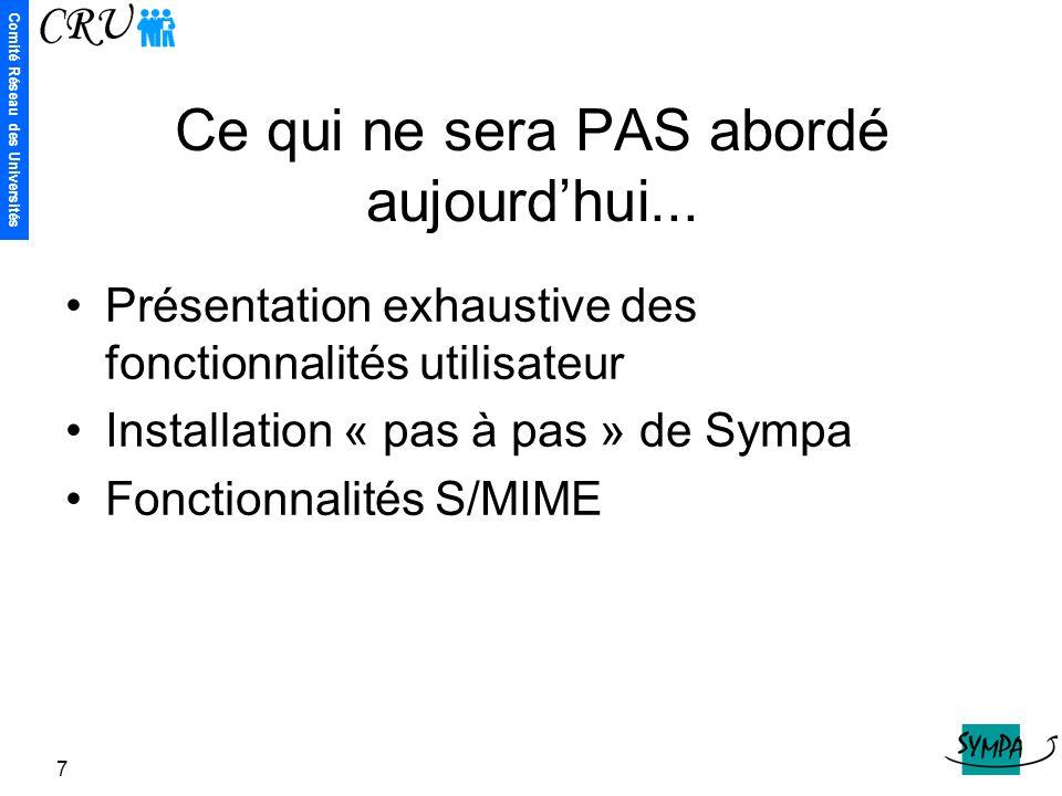 Comité Réseau des Universités 7 Ce qui ne sera PAS abordé aujourd'hui... Présentation exhaustive des fonctionnalités utilisateur Installation « pas à