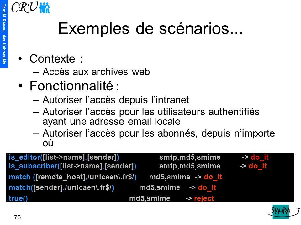 Comité Réseau des Universités 75 Exemples de scénarios... is_editor([list->name],[sender]) smtp,md5,smime -> do_it is_subscriber([list->name],[sender]