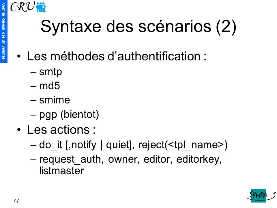 Comité Réseau des Universités 77 Syntaxe des scénarios (2) Les méthodes d'authentification : –smtp –md5 –smime –pgp (bientot) Les actions : –do_it [,n