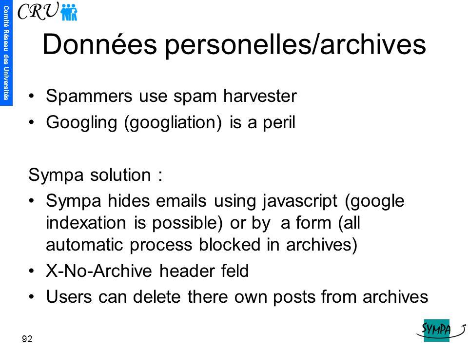 Comité Réseau des Universités 92 Données personelles/archives Spammers use spam harvester Googling (googliation) is a peril Sympa solution : Sympa hid