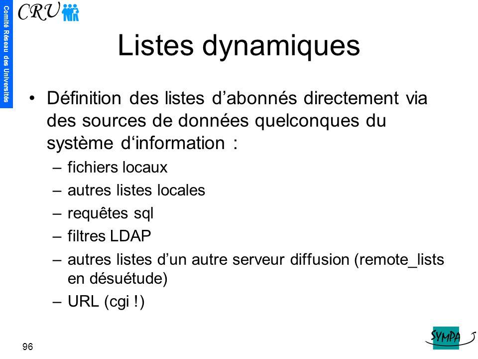 Comité Réseau des Universités 96 Listes dynamiques Définition des listes d'abonnés directement via des sources de données quelconques du système d'inf