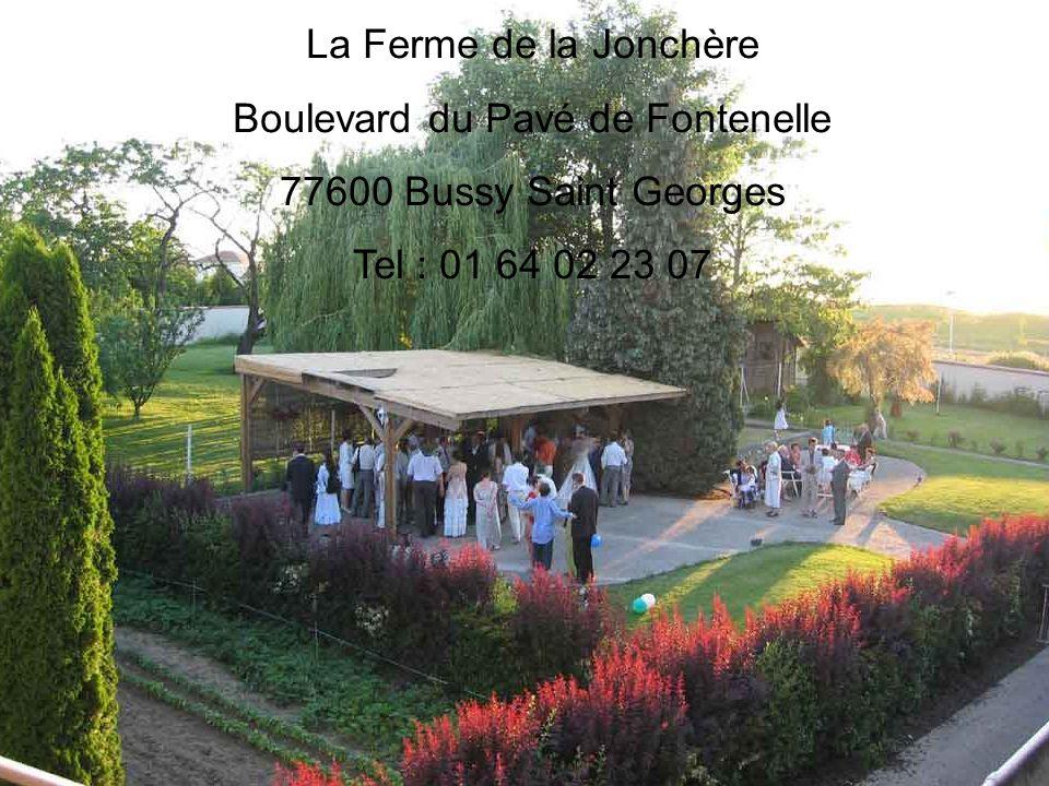 La Ferme de la Jonchère Boulevard du Pavé de Fontenelle 77600 Bussy Saint Georges Tel : 01 64 02 23 07