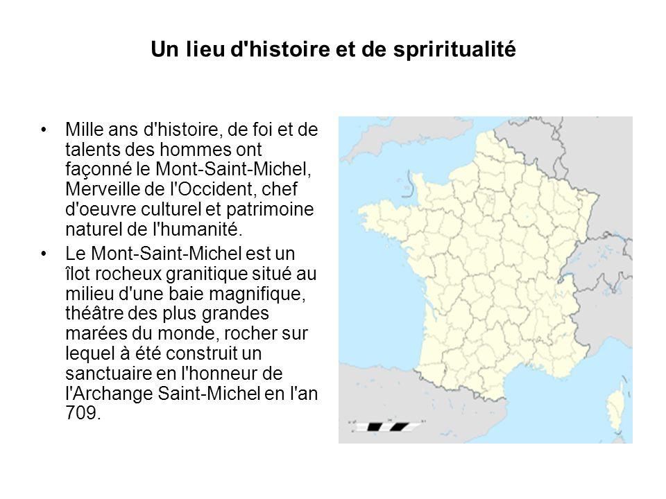 Un lieu d histoire et de spriritualité Mille ans d histoire, de foi et de talents des hommes ont façonné le Mont-Saint-Michel, Merveille de l Occident, chef d oeuvre culturel et patrimoine naturel de l humanité.