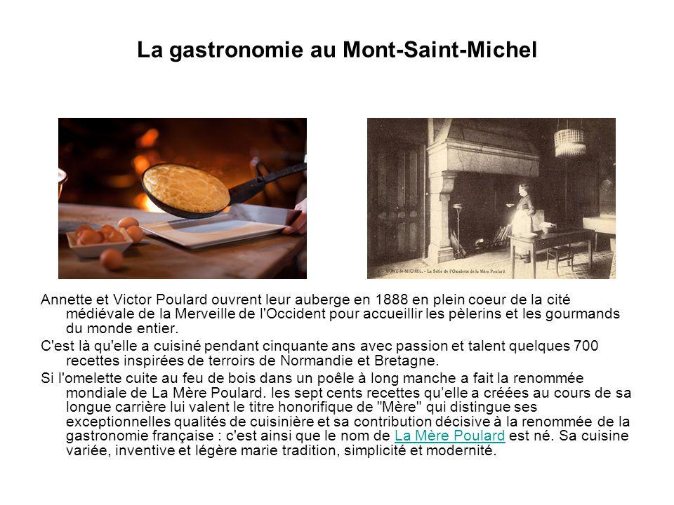 La gastronomie au Mont-Saint-Michel Annette et Victor Poulard ouvrent leur auberge en 1888 en plein coeur de la cité médiévale de la Merveille de l Occident pour accueillir les pèlerins et les gourmands du monde entier.
