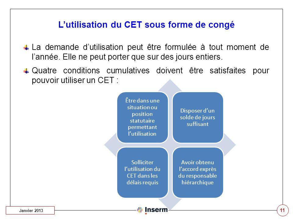 11 L'utilisation du CET sous forme de congé Janvier 2013 La demande d'utilisation peut être formulée à tout moment de l'année. Elle ne peut porter que