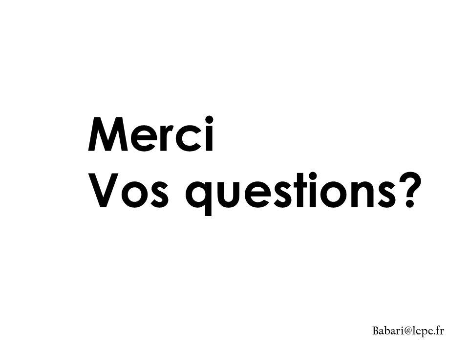 Merci Vos questions? Babari@lcpc.fr