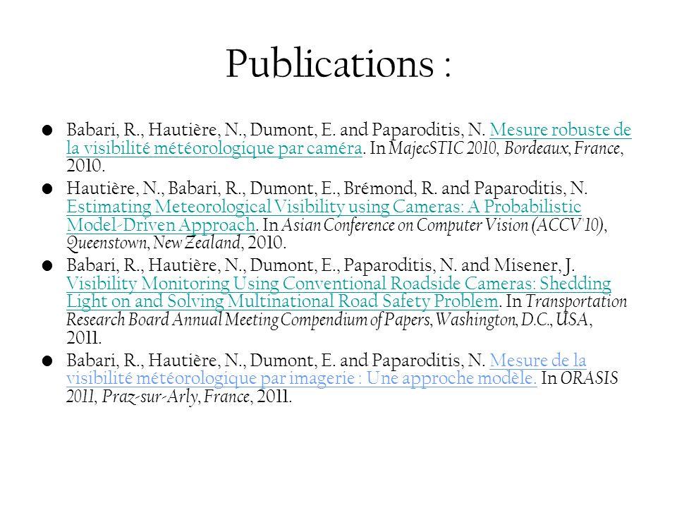 Publications : Babari, R., Hautière, N., Dumont, E. and Paparoditis, N. Mesure robuste de la visibilité météorologique par caméra. In MajecSTIC 2010,