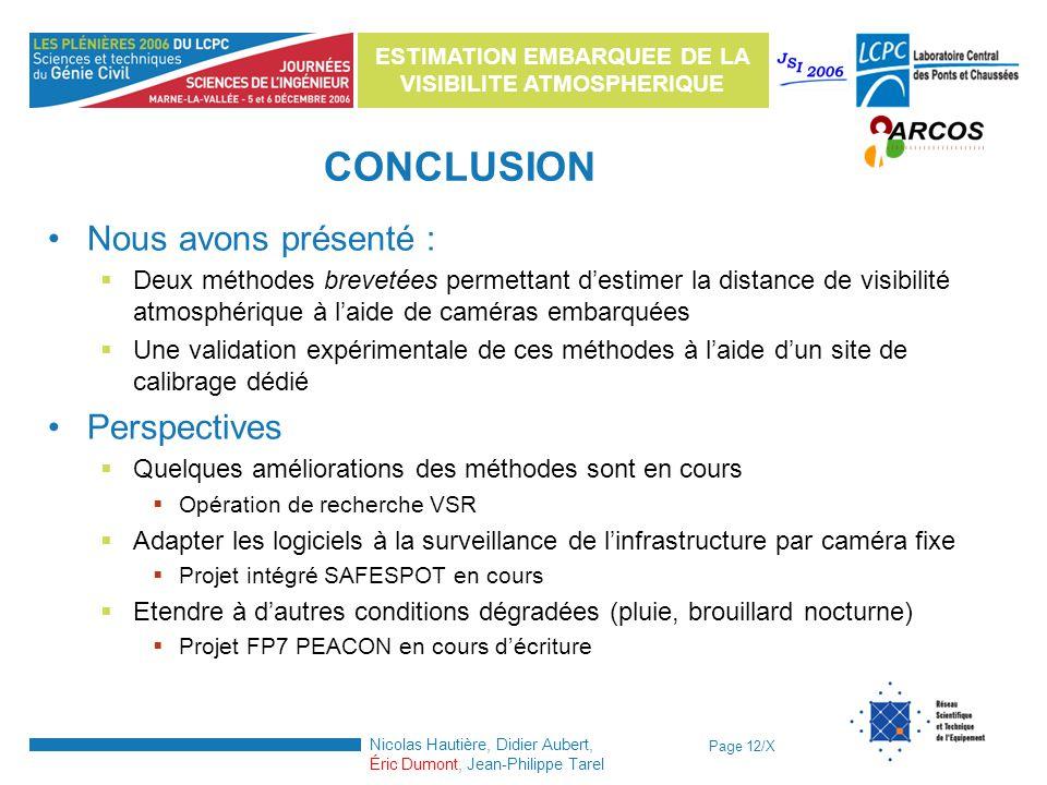 Page 12/X ESTIMATION EMBARQUEE DE LA VISIBILITE ATMOSPHERIQUE Nicolas Hautière, Didier Aubert, Éric Dumont, Jean-Philippe Tarel CONCLUSION Nous avons