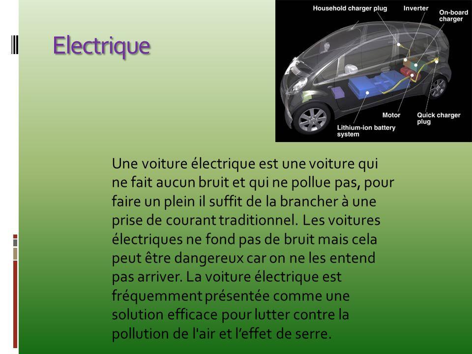 Electrique Une voiture électrique est une voiture qui ne fait aucun bruit et qui ne pollue pas, pour faire un plein il suffit de la brancher à une pri