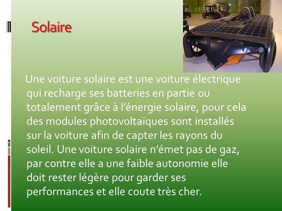 Solaire Une voiture solaire est une voiture électrique qui recharge ses batteries en partie ou totalement grâce à l'énergie solaire, pour cela des mod