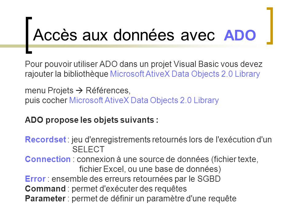 Pour pouvoir utiliser ADO dans un projet Visual Basic vous devez rajouter la bibliothèque Microsoft AtiveX Data Objects 2.0 Library menu Projets  Réf