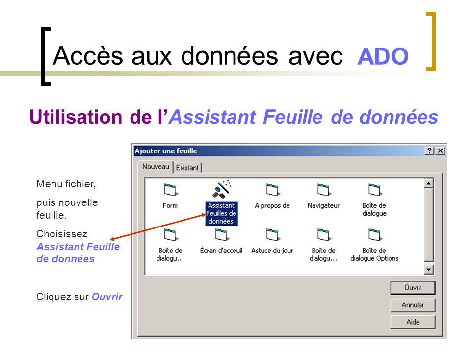 Accès aux données avec ADO Utilisation de l'Assistant Feuille de données Menu fichier, puis nouvelle feuille. Choisissez Assistant Feuille de données