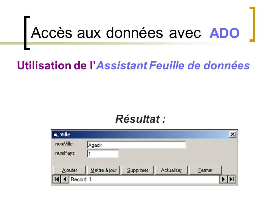 Accès aux données avec ADO Utilisation de l'Assistant Feuille de données Résultat :