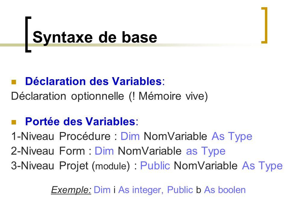 Syntaxe de base Déclaration des Variables: Déclaration optionnelle (! Mémoire vive) Portée des Variables: 1-Niveau Procédure : Dim NomVariable As Type