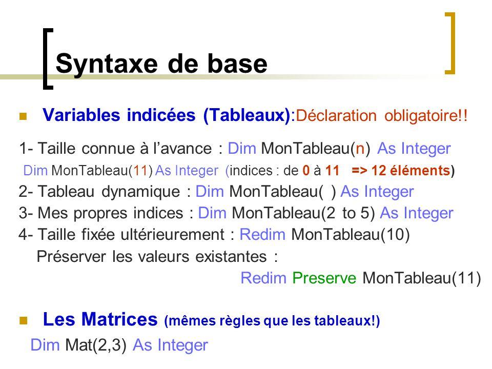 Syntaxe de base Variables indicées (Tableaux): Déclaration obligatoire!! 1- Taille connue à l'avance : Dim MonTableau(n) As Integer Dim MonTableau(11)