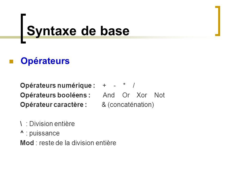 Syntaxe de base Opérateurs Opérateurs numérique : + - * / Opérateurs booléens : And Or Xor Not Opérateur caractère : & (concaténation) \ : Division en