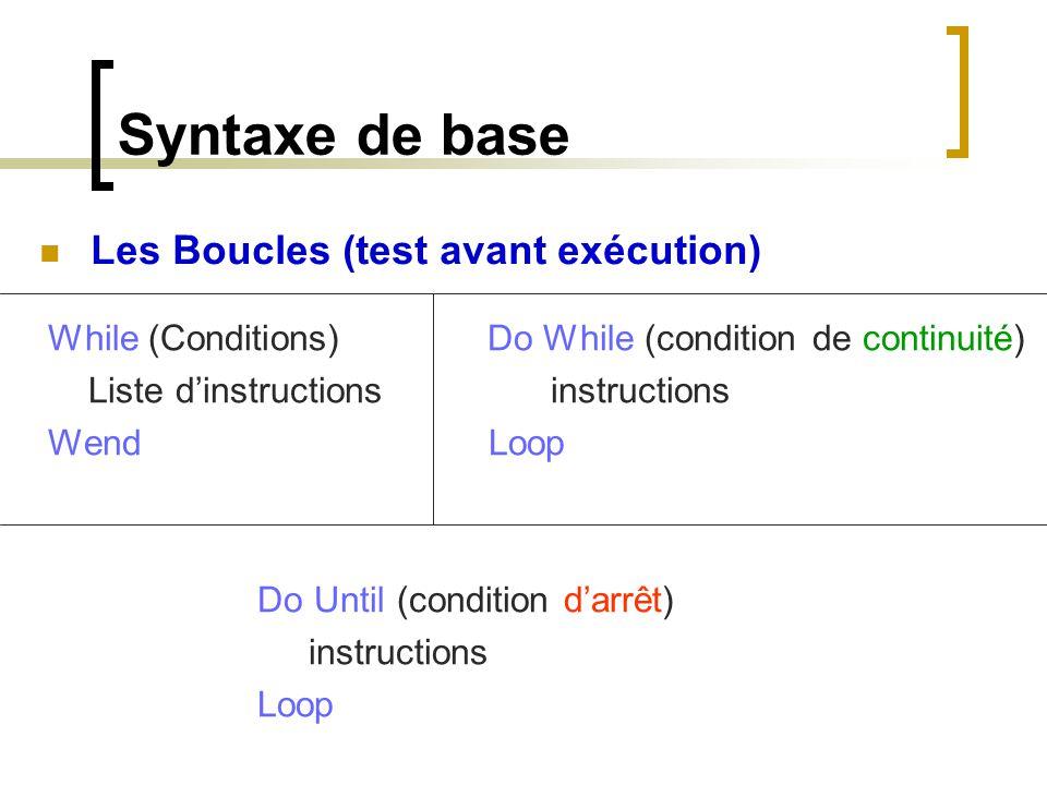 Syntaxe de base While (Conditions) Do While (condition de continuité) Liste d'instructions instructions Wend Loop Do Until (condition d'arrêt) instruc