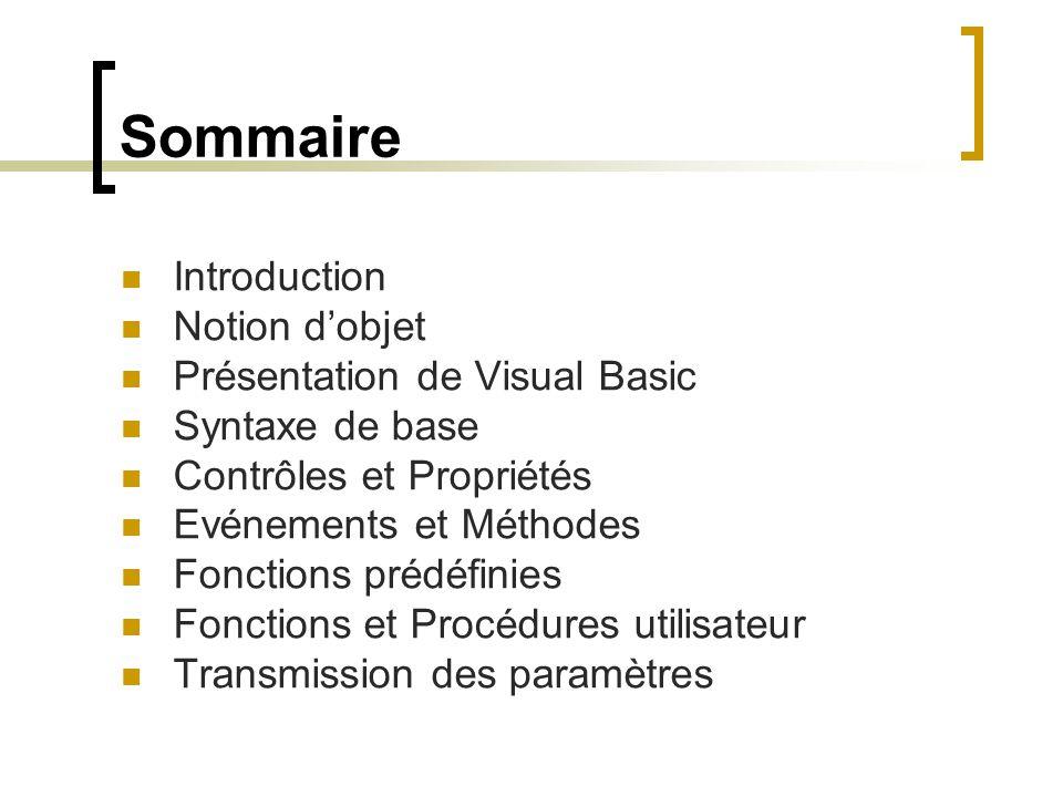 Sommaire Introduction Notion d'objet Présentation de Visual Basic Syntaxe de base Contrôles et Propriétés Evénements et Méthodes Fonctions prédéfinies