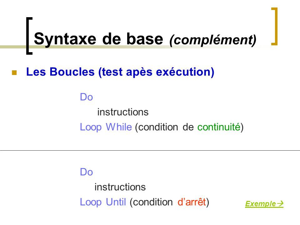 Syntaxe de base (complément) Do instructions Loop While (condition de continuité) Do instructions Loop Until (condition d'arrêt) Les Boucles (test apè