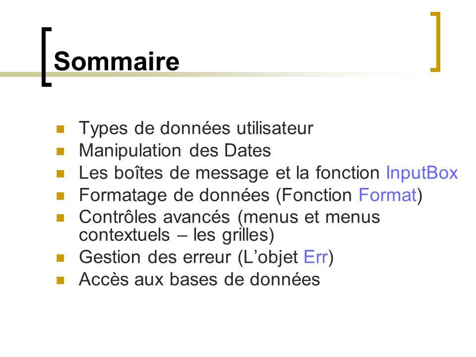 Sommaire Types de données utilisateur Manipulation des Dates Les boîtes de message et la fonction InputBox Formatage de données (Fonction Format) Cont