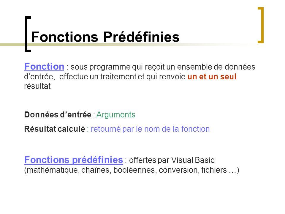 Fonctions Prédéfinies Fonction : sous programme qui reçoit un ensemble de données d'entrée, effectue un traitement et qui renvoie un et un seul résult