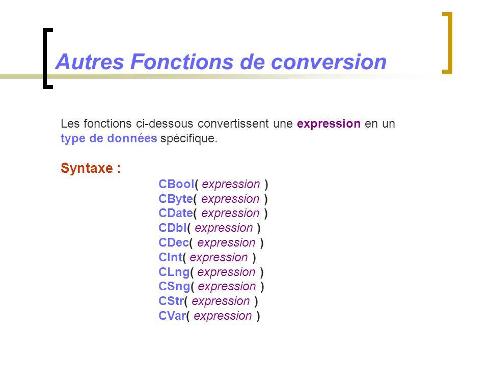 Autres Fonctions de conversion Les fonctions ci-dessous convertissent une expression en un type de données spécifique. Syntaxe : CBool( expression ) C