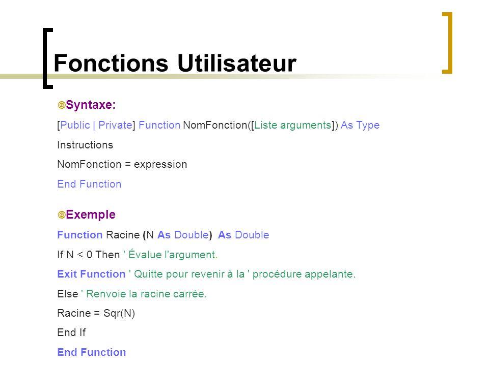Fonctions Utilisateur  Syntaxe: [Public | Private] Function NomFonction([Liste arguments]) As Type Instructions NomFonction = expression End Function