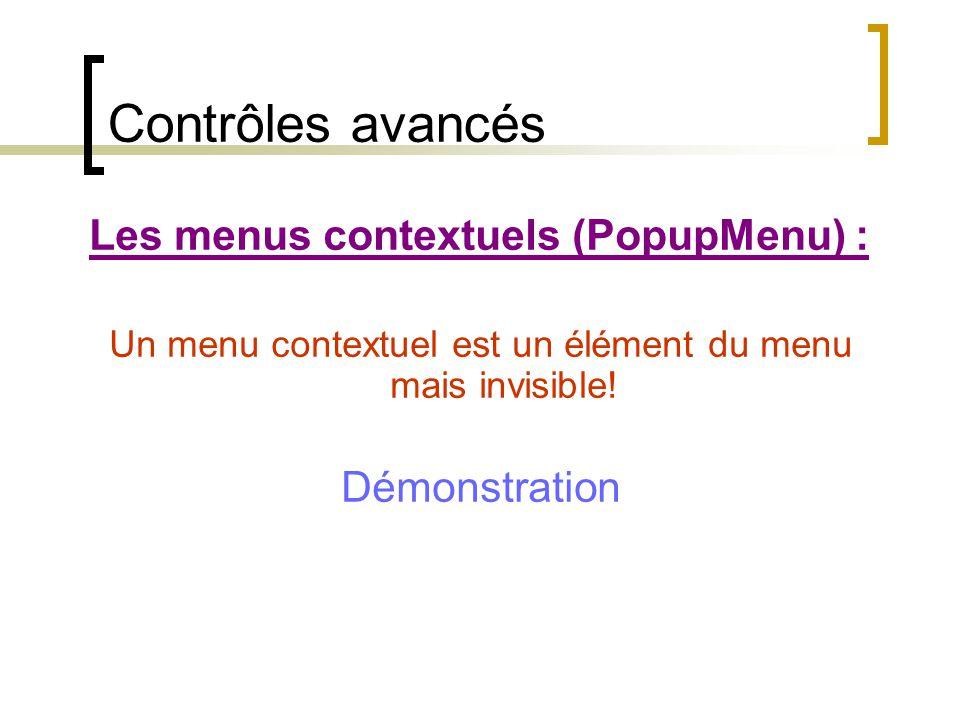 Contrôles avancés Les menus contextuels (PopupMenu) : Un menu contextuel est un élément du menu mais invisible! Démonstration