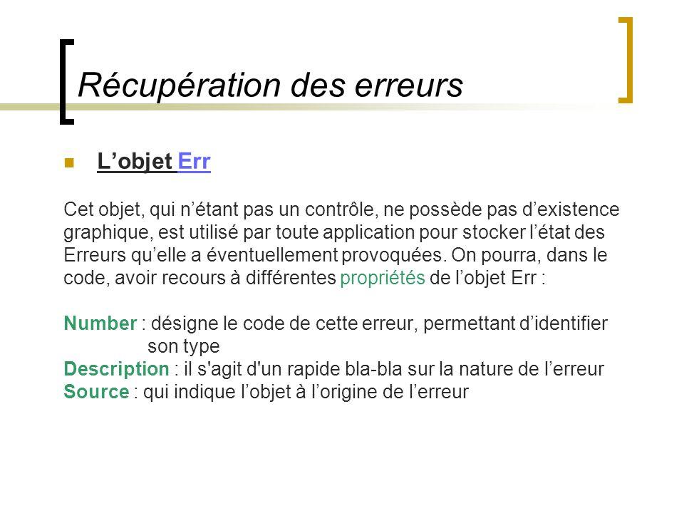 Récupération des erreurs L'objet Err Cet objet, qui n'étant pas un contrôle, ne possède pas d'existence graphique, est utilisé par toute application p
